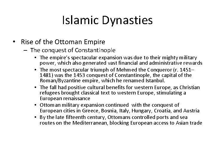 Islamic Dynasties • Rise of the Ottoman Empire – The conquest of Constantinople •