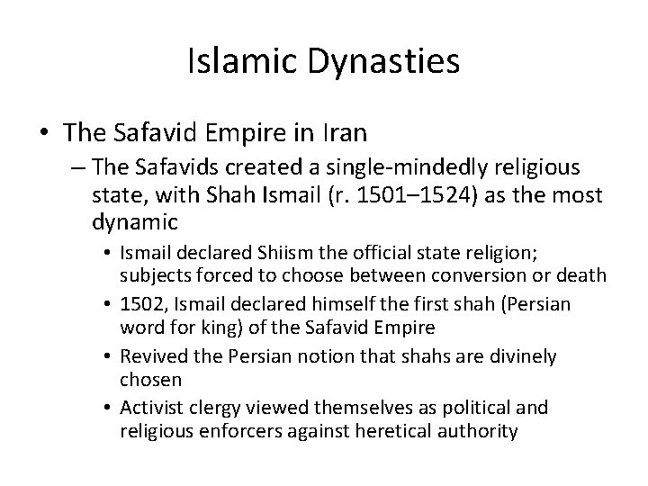 Islamic Dynasties • The Safavid Empire in Iran – The Safavids created a single-mindedly