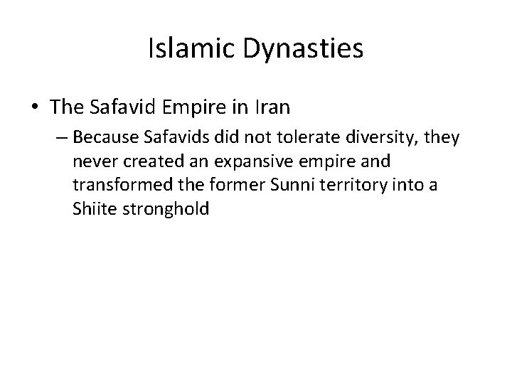 Islamic Dynasties • The Safavid Empire in Iran – Because Safavids did not tolerate