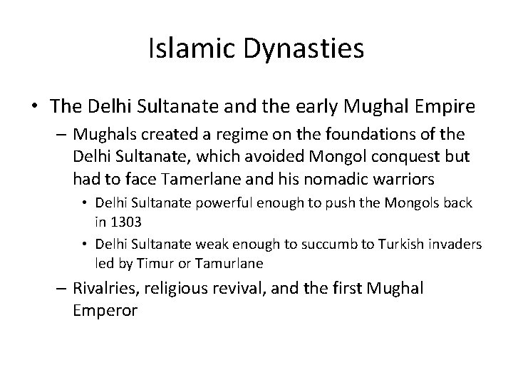 Islamic Dynasties • The Delhi Sultanate and the early Mughal Empire – Mughals created
