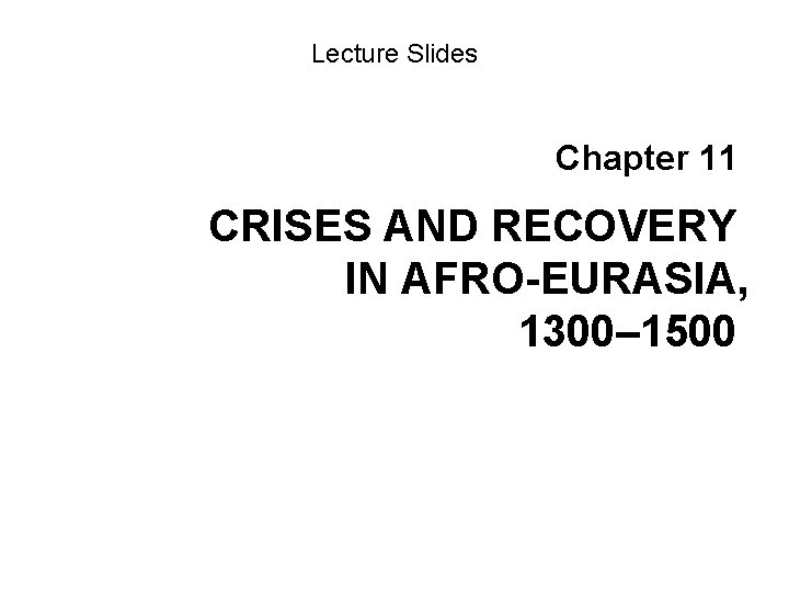 Lecture Slides Chapter 11 CRISES AND RECOVERY IN AFRO-EURASIA, 1300– 1500