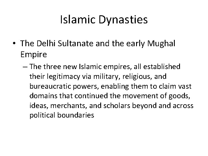 Islamic Dynasties • The Delhi Sultanate and the early Mughal Empire – The three