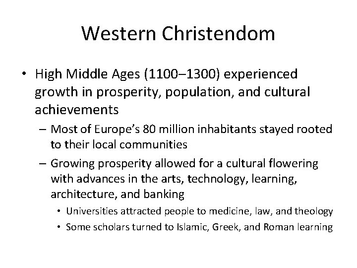 Western Christendom • High Middle Ages (1100– 1300) experienced growth in prosperity, population, and