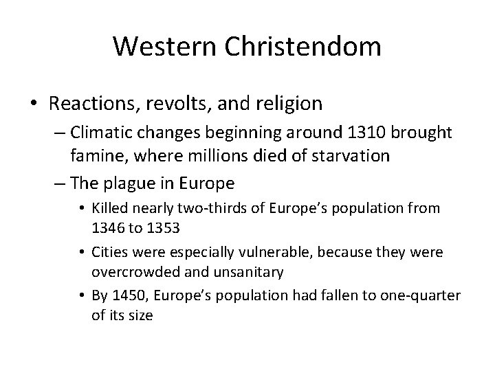 Western Christendom • Reactions, revolts, and religion – Climatic changes beginning around 1310 brought