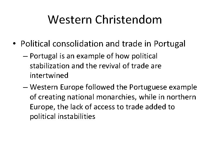 Western Christendom • Political consolidation and trade in Portugal – Portugal is an example