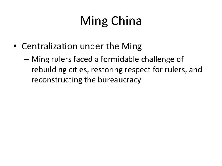 Ming China • Centralization under the Ming – Ming rulers faced a formidable challenge
