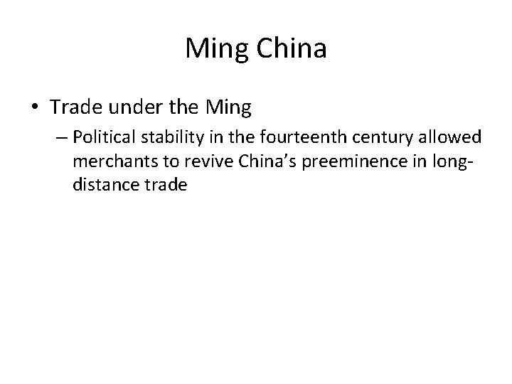 Ming China • Trade under the Ming – Political stability in the fourteenth century