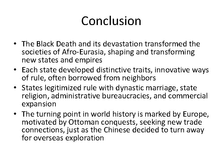 Conclusion • The Black Death and its devastation transformed the societies of Afro-Eurasia, shaping