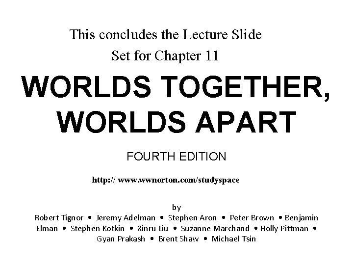 This concludes the Lecture Slide Set for Chapter 11 WORLDS TOGETHER, WORLDS APART FOURTH