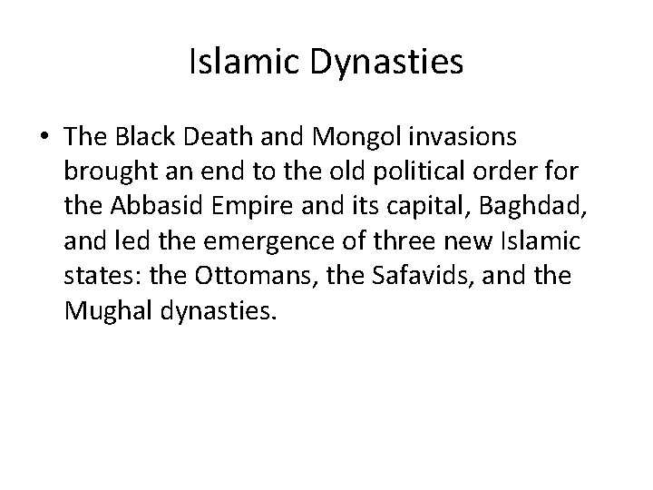 Islamic Dynasties • The Black Death and Mongol invasions brought an end to the