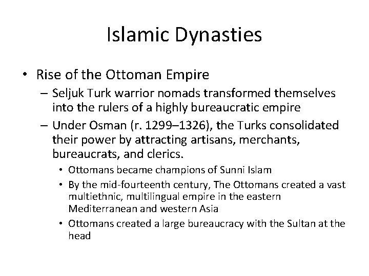 Islamic Dynasties • Rise of the Ottoman Empire – Seljuk Turk warrior nomads transformed