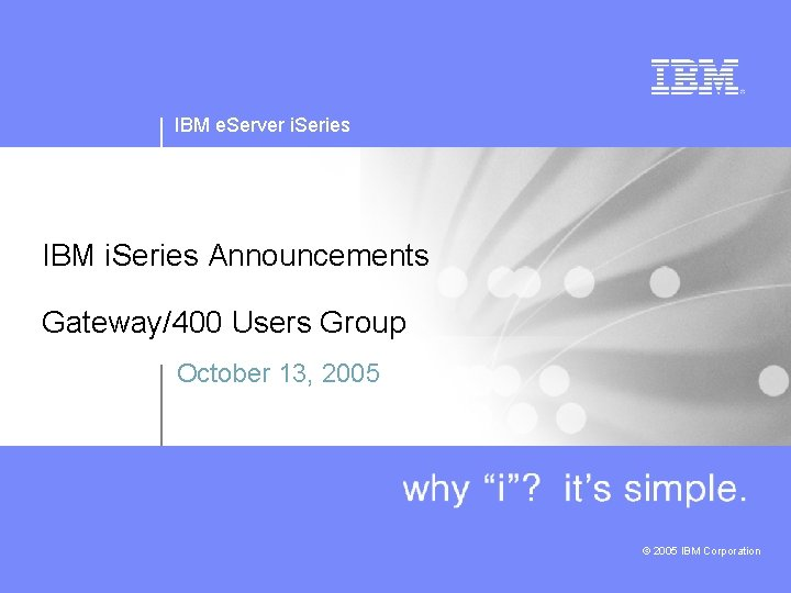 IBM e. Server i. Series IBM i. Series Announcements Gateway/400 Users Group October 13,
