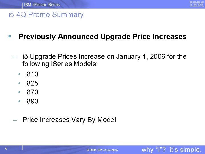 IBM e. Server i. Series i 5 4 Q Promo Summary § Previously Announced