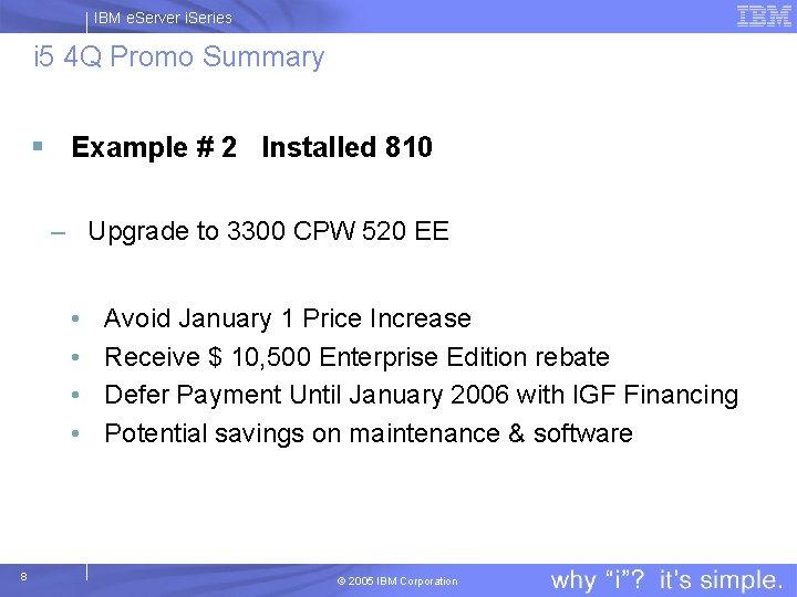 IBM e. Server i. Series i 5 4 Q Promo Summary § Example #