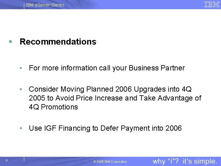 IBM e. Server i. Series § Recommendations • For more information call your Business