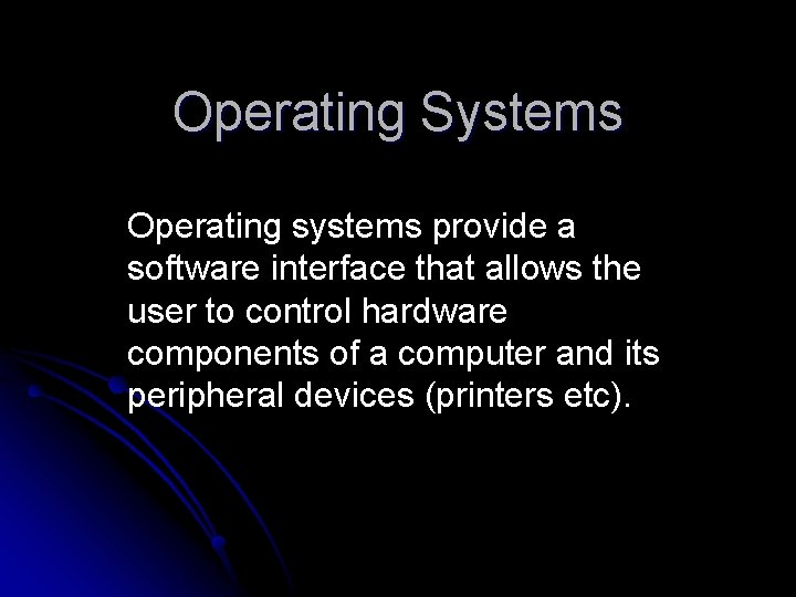 Operating Systems Operating systems provide a software interface that allows the user to control