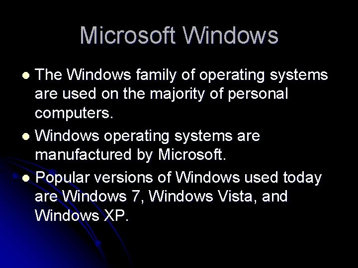 Microsoft Windows The Windows family of operating systems are used on the majority of