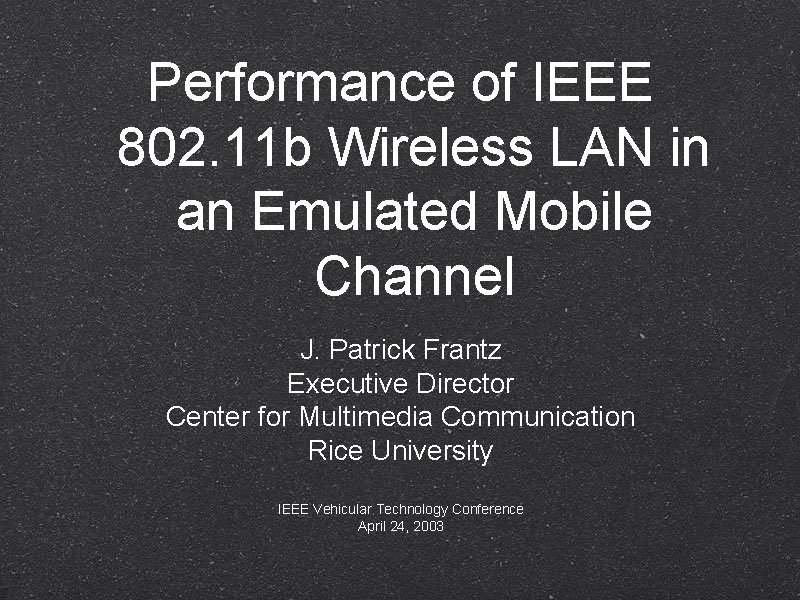 Performance of IEEE 802. 11 b Wireless LAN in an Emulated Mobile Channel J.