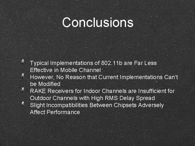 Conclusions Typical Implementations of 802. 11 b are Far Less Effective in Mobile Channel