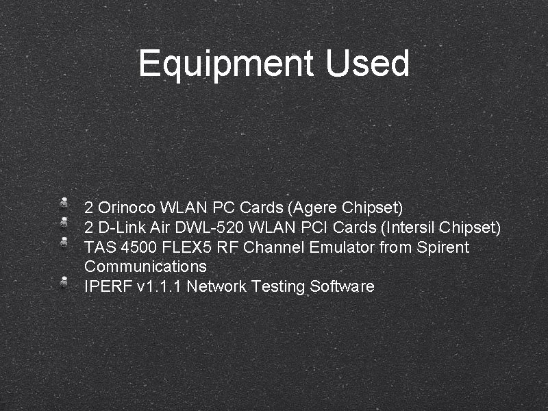 Equipment Used 2 Orinoco WLAN PC Cards (Agere Chipset) 2 D-Link Air DWL-520 WLAN