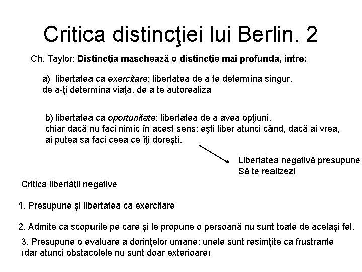 Critica distincţiei lui Berlin. 2 Ch. Taylor: Distincţia maschează o distincţie mai profundă, între: