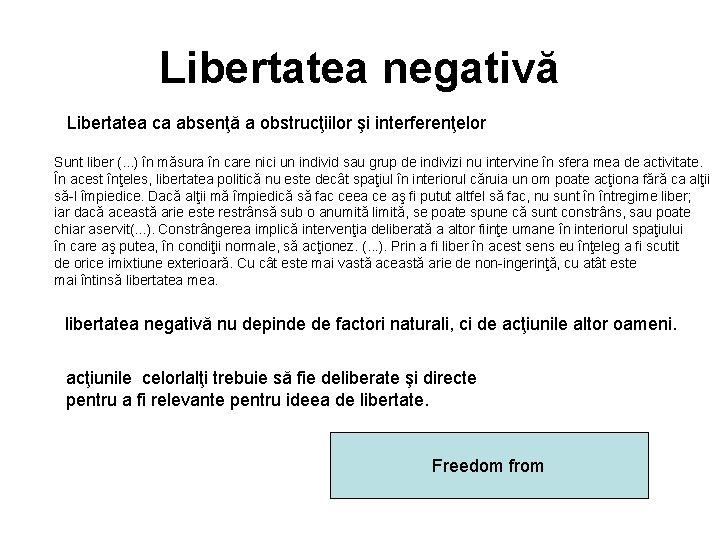 Libertatea negativă Libertatea ca absenţă a obstrucţiilor şi interferenţelor Sunt liber (. . .