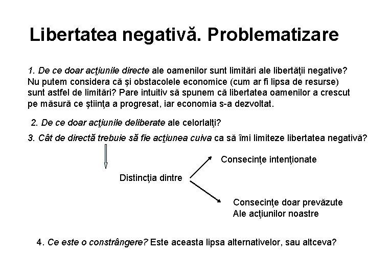 Libertatea negativă. Problematizare 1. De ce doar acţiunile directe ale oamenilor sunt limitări ale