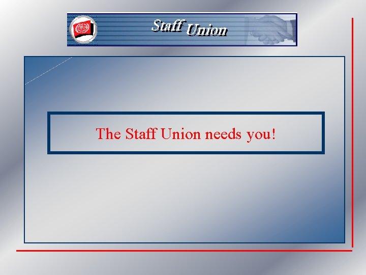 The Staff Union needs you!