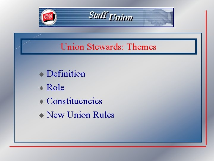 Union Stewards: Themes Definition Role Constituencies New Union Rules