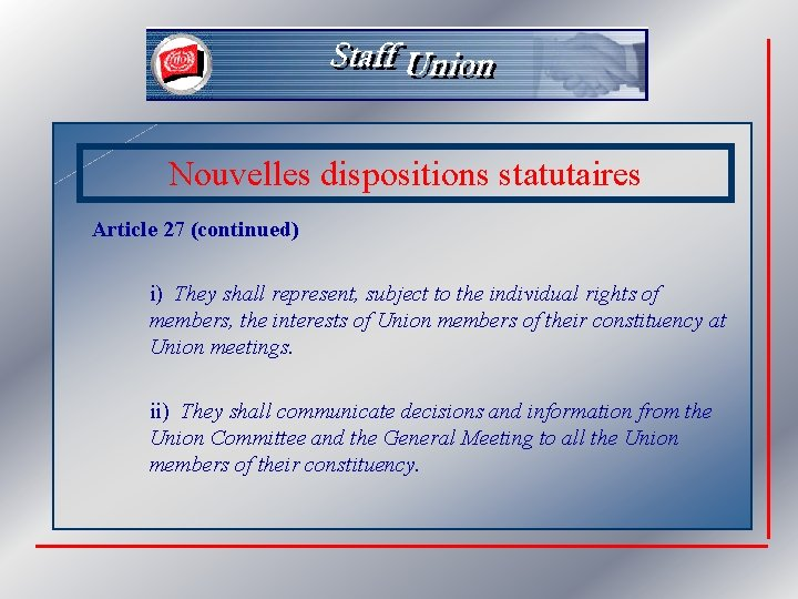 Nouvelles dispositions statutaires Article 27 (continued) i) They shall represent, subject to the individual