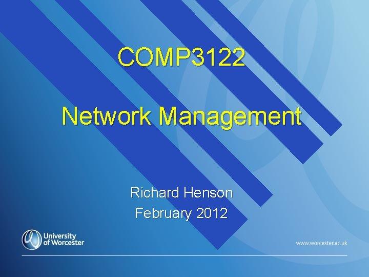 COMP 3122 Network Management Richard Henson February 2012