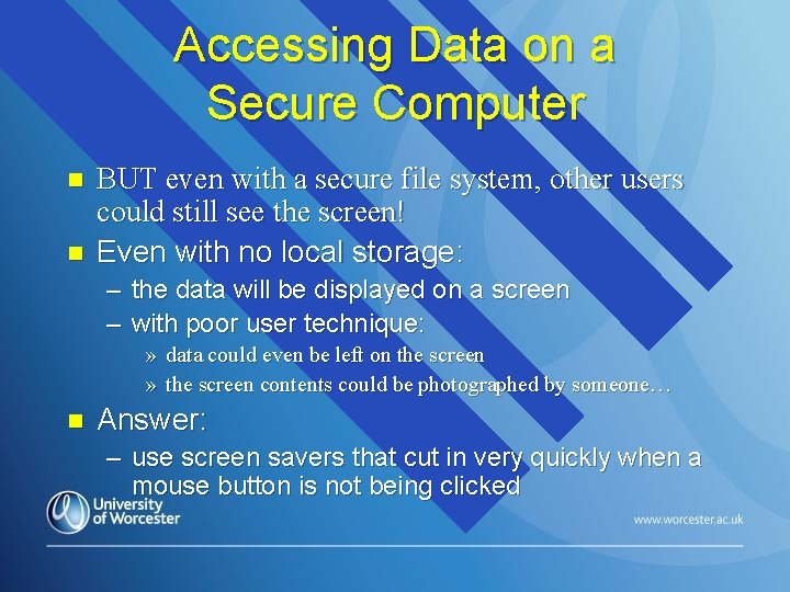Accessing Data on a Secure Computer n n BUT even with a secure file