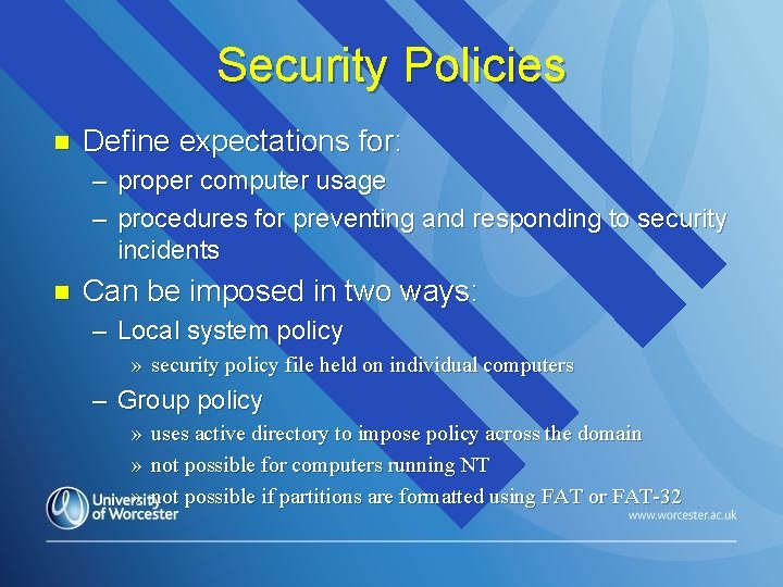 Security Policies n Define expectations for: – proper computer usage – procedures for preventing
