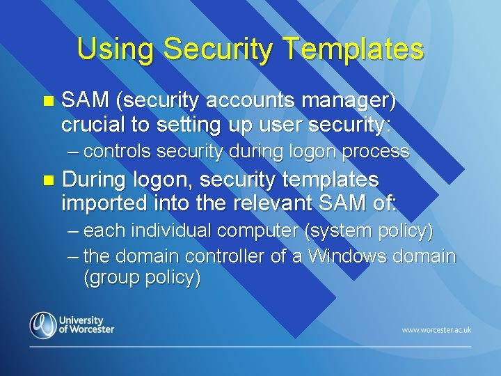 Using Security Templates n SAM (security accounts manager) crucial to setting up user security: