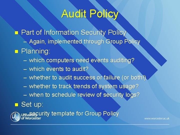 Audit Policy n Part of Information Security Policy – Again, implemented through Group Policy