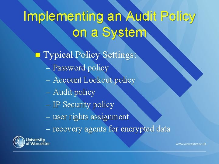 Implementing an Audit Policy on a System n Typical Policy Settings: – Password policy