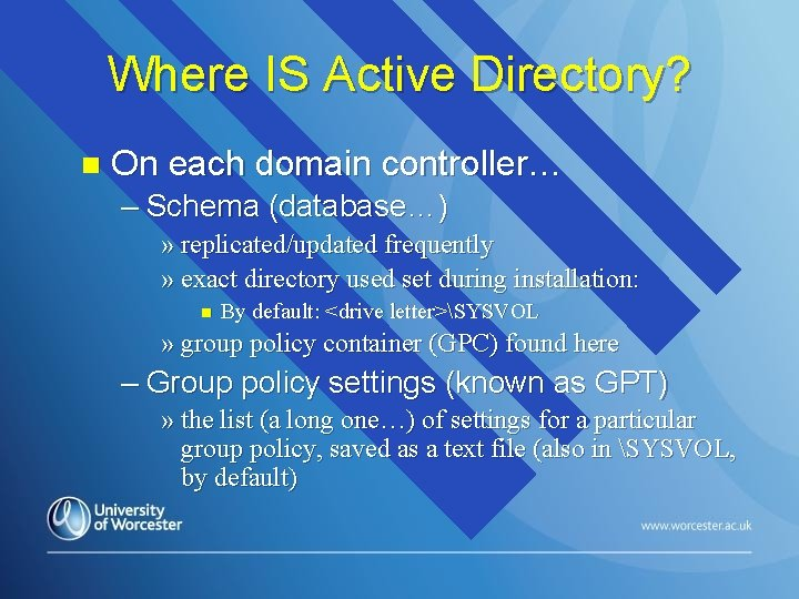 Where IS Active Directory? n On each domain controller… – Schema (database…) » replicated/updated