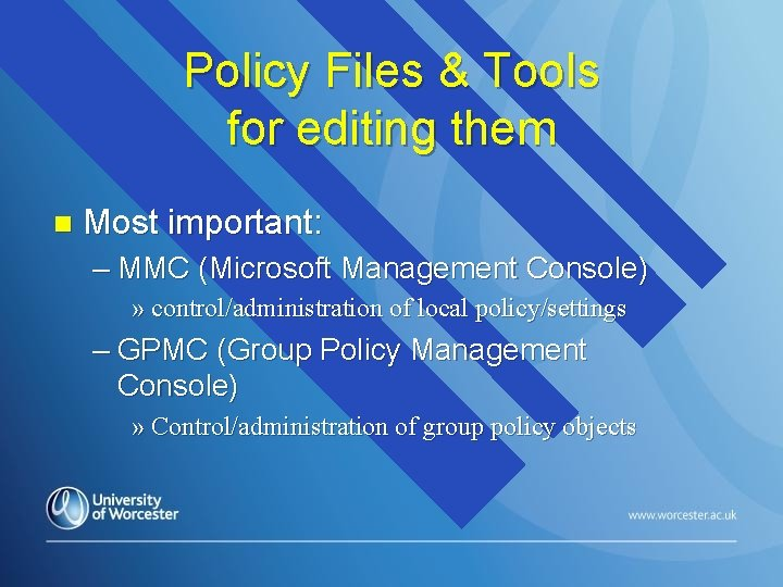Policy Files & Tools for editing them n Most important: – MMC (Microsoft Management