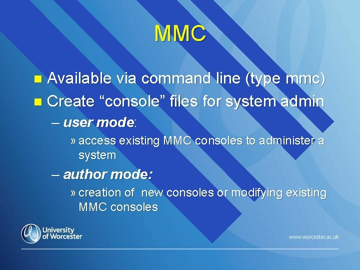 """MMC Available via command line (type mmc) n Create """"console"""" files for system admin"""