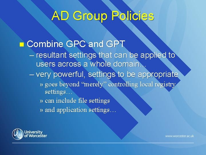 AD Group Policies n Combine GPC and GPT – resultant settings that can be