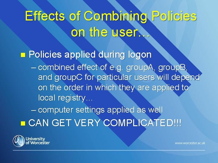 Effects of Combining Policies on the user… n Policies applied during logon – combined