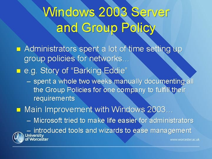 Windows 2003 Server and Group Policy n n Administrators spent a lot of time