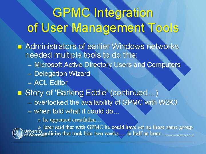 GPMC Integration of User Management Tools n Administrators of earlier Windows networks needed multiple