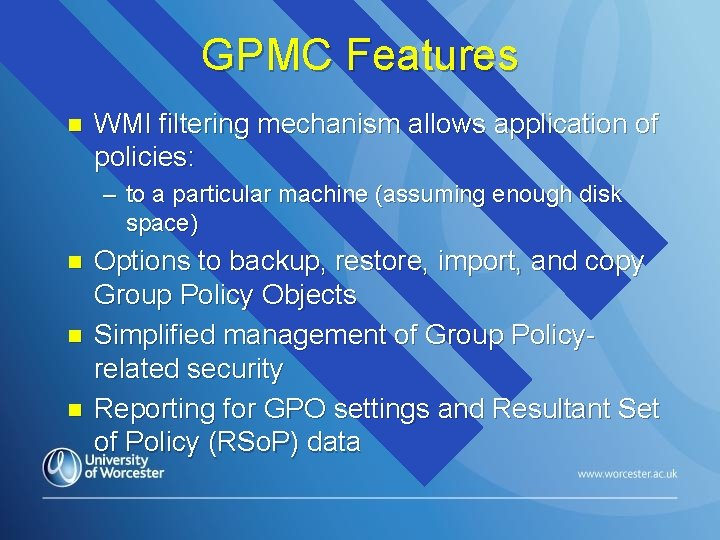 GPMC Features n WMI filtering mechanism allows application of policies: – to a particular