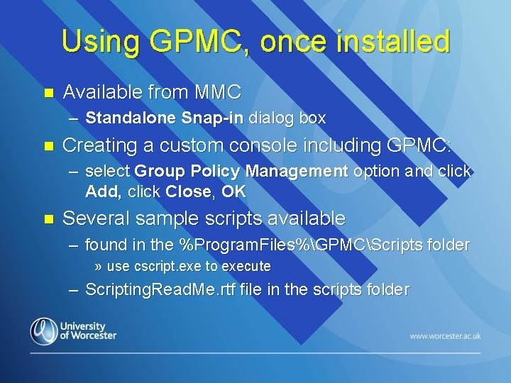 Using GPMC, once installed n Available from MMC – Standalone Snap-in dialog box n