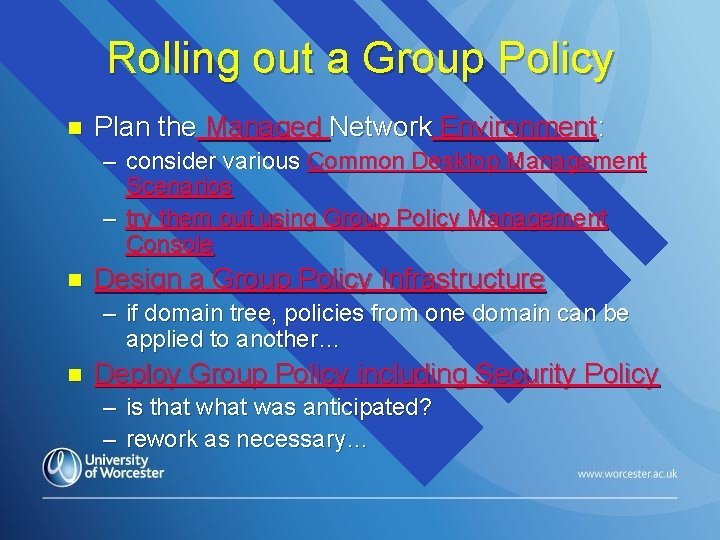 Rolling out a Group Policy n Plan the Managed Network Environment: – consider various