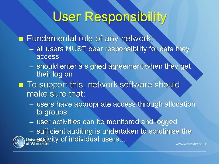 User Responsibility n Fundamental rule of any network: – all users MUST bear responsibility
