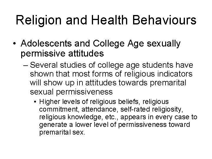Religion and Health Behaviours • Adolescents and College Age sexually permissive attitudes – Several