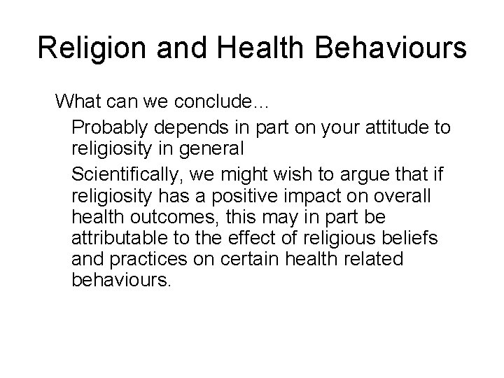 Religion and Health Behaviours What can we conclude… Probably depends in part on your