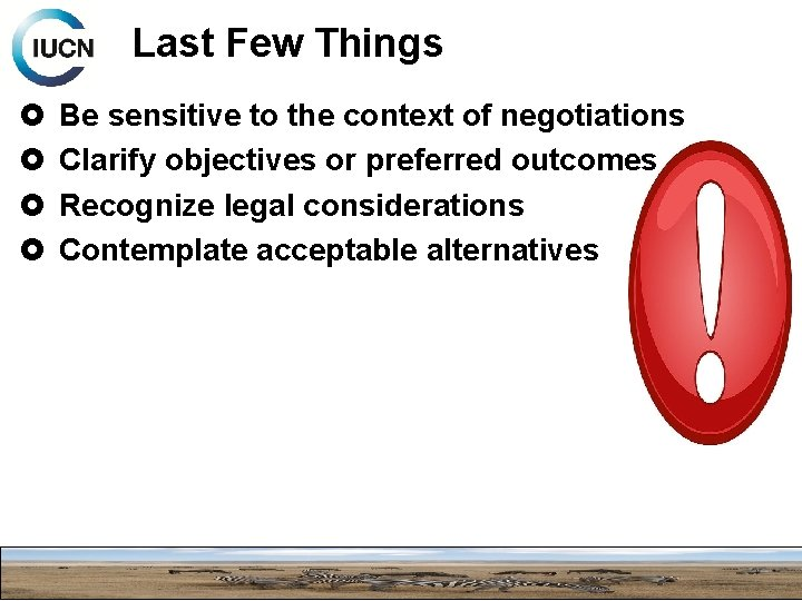 Last Few Things Be sensitive to the context of negotiations Clarify objectives or preferred